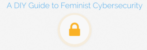 A DIY Guide to Feminist Cybersecurity